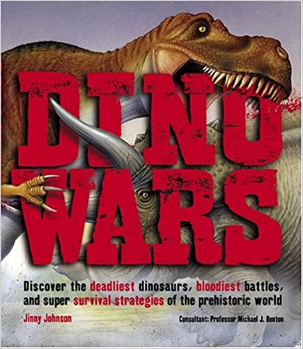 Bloodiest Battles Discover the Deadliest Dinosaurs Dino Wars and Super Survival Strategies of the Prehistoric World
