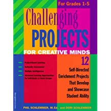 Challenging Projects for Creative Minds: 12 Self-Directed Enrichment Projects That Develop and Showcase Student...