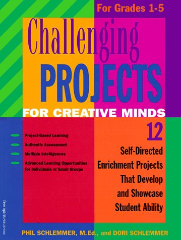 Challenging Projects for Creative Minds: 12 Self-Directed Enrichment Projects That Develop and Showcase Student Ability for Grades 1-5