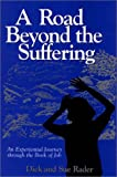 A Road Beyond the Suffering : An Experiential Journey Through the Book of Job, Rader, Norma S., 1577360567
