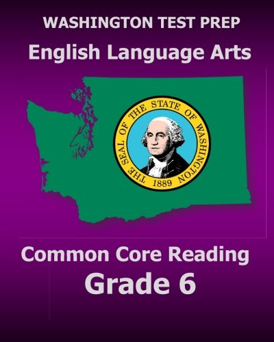 Download WASHINGTON TEST PREP English Language Arts Common Core Reading Grade 6: Covers the Reading Sections of the Smarter Balanced (SBAC) Assessments PDF