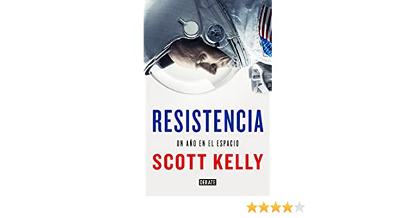 Amazon.com: Resistencia: Un año en el espacio (Spanish Edition) eBook: Scott Kelly: Kindle Store
