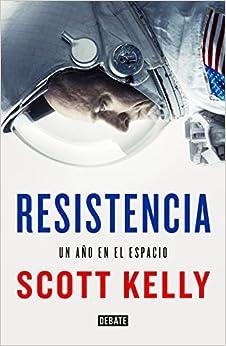 Resistencia: Un año en el espacio, de Scott Kelly