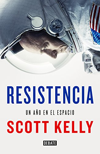 Resistencia: Un año en el espacio (Spanish Edition) by [Kelly, Scott