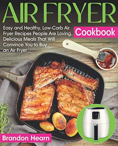 Air Fryer Cookbook: Easy and Healthy, Low-Carb Air