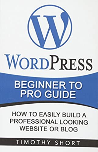 wordpress beginner to pro guide how to easily build a rh amazon com WordPress For Dummies