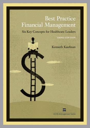 Best Practice Financial Management: Six Key Concepts for Healthcare Leaders