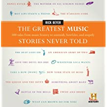 The Greatest Music Stories Never Told: 100 Tales from Music History to Astonish, Bewilder, and Stupefy (The Greatest Stories Never Told)