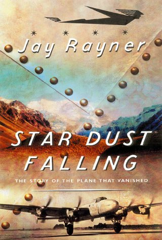 Star Dust Falling: The Story of the Plane That Vanished, Rayner, Jay