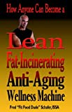 How Anyone Can Become A Lean, Fat-Incinerating, Anti-Aging Wellness MacHine!, Fred Schafer, 1413477615