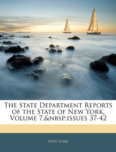 Read Online The State Department Reports of the State of New York, Volume 7, issues 37-42 PDF ePub fb2 book