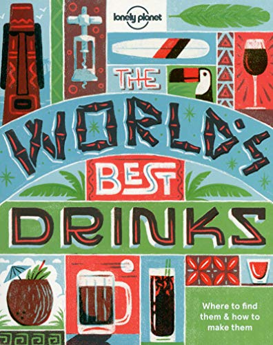 World's Best Drinks (Lonely Planet) (Best Tasting Alcoholic Mixed Drinks)