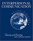 Interpersonal Communication Supplement : Quizzes and Activities, Capwell-Burns, Amy, 0757517420