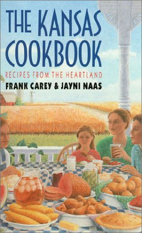 The Kansas Cookbook: Recipes from the Heartland by Frank Carey, Jayni Naas
