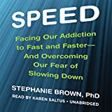 Speed: Facing Our Addiction to Fast and Faster - and Overcoming Our Fear of Slowing Down