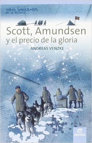 Scott, Amundsen y el precio de la gloria (Vidas Singulares