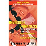 Invisible Darkness: The Horrifying Case of Paul Bernardo and Karla Homolka