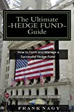 The Ultimate Hedge Fund Guide: How to Form and Manage a Successful Hedge Fund