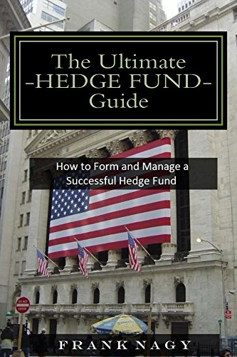 The Ultimate Hedge Fund Guide: How to Form and Manage a Successful Hedge Fund Pdf