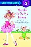 Marsha Is Only a Flower, Barbara Bottner, 0307463303