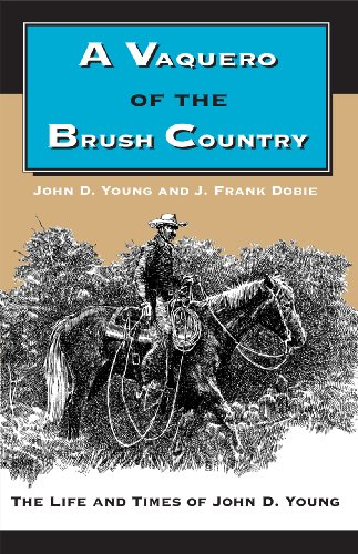 A Vaquero of the Brush Country: The Life and Times of John D. Young