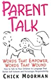 Parent Talk: Words That Empower, Words That Wound: How to Talk to Your Children in Language That Builds Self-Esteem and Encourages