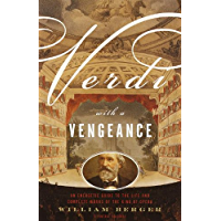 Verdi With a Vengeance: An Energetic Guide to the Life and Complete Works of the King of Opera book cover