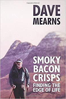 Smoky Bacon Crisps: Finding the Edge of Life by Dave Mearns (2013-04-15)