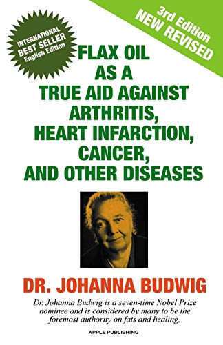 - Flax Oil as a True Aid Against Arthritis, Heart Infarction, Cancer, and Other Diseases