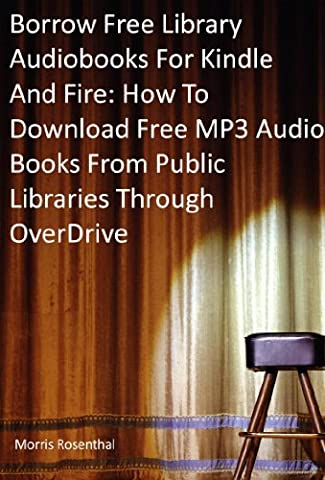 Borrow Free Audiobooks For Kindle And Fire: How To Download Free MP3 Audio Books From Public Libraries Through (Free Books Kindle My)