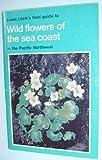 Wild Flowers of the Sea Coast, Lewis J. Clark, 0888260539