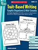 Trait-Based Writing Graphic Organizers & Mini-Lessons: 20 Graphic Organizers With Mini-Lessons to Help Students Brainstorm, Organize Ideas, Draft, Revise, and Edit (Best Practices in Action)