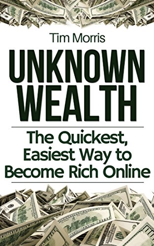 Unknown Wealth: The Quickest, Easiest Way to Become Rich Online (Easy way on how to make money online from home, how to get rich fast, how to start a business, - How Make An To Easy
