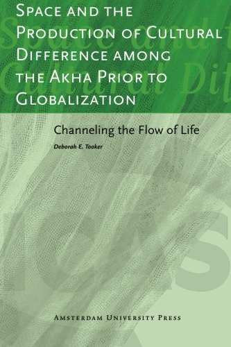 Life Akha (Space and the Production of Cultural Difference among the Akha Prior to Globalization: Channeling the Flow of Life (ICAS Publications))