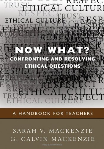 By Sarah Sally V. Mackenzie Now What? Confronting and Resolving Ethical Questions: A Handbook for Teachers [Paperback]