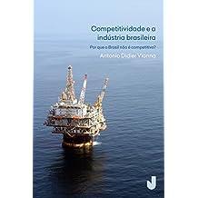 Competitividade e a indústria brasileira - por que o Brasil não é competitivo? (Portuguese Edition)