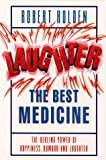 Laughter, the Best Medicine, Robert Holden, 0722528272