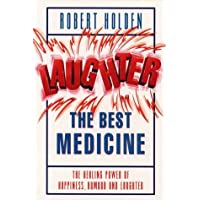 Laughter the Best Medicine: The Healing Powers of Happiness, Humour and Joy