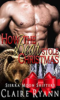 How the Bear Stole Christmas: Sierra Moon Shifters by [Ryann, Claire]