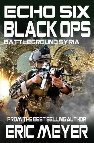 Read Online Echo Six: Black Ops 10 - Battleground Syria PDF