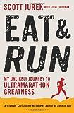 """Eat and Run - My Unlikely Journey to Ultramarathon Greatness"" av Scott Jurek"