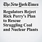 Regulators Reject Rick Perry's Plan to Rescue Struggling Coal and Nuclear Plants | Brad Plumer