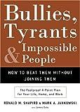 Bullies, Tyrants, and Impossible People, Ronald M. Shapiro and Mark A. Jankowski, 1400050111