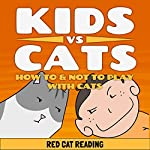 Kids vs Cats: How to & Not to Play with Cats |  Red Cat Reading