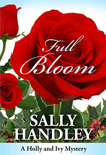 Full Bloom (A Holly and Ivy Mystery Book 3) by [Handley, Sally]