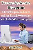 TRANSCRIPTION BLUEPRINT.A complete guide on how to make an extra $1000 monthly with audio /video transcription. Would you like to make additional money in your spare time?Would you like to enjoy life beyond the level you are now by working at your c...