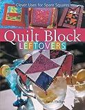 Quilt Block Leftovers, Sarah Phillips, 1402714785