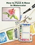 How to Paint a Rose in Watercolor, Debbie Waldorf Johnson, 1495399354