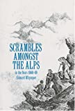 Scrambles Among the Alps in the Years 1860-69