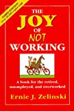 The Joy of Not Working, Ernie J. Zelinski, 0898159148